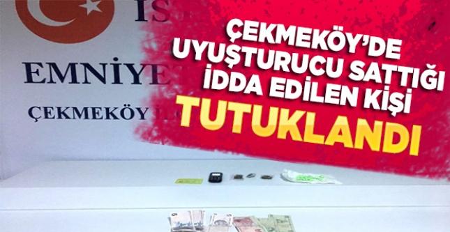 Çekmeköy'de uyuşturucu sattığı iddia edilen şüpheli tutuklandı