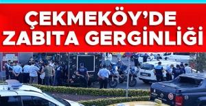 Çekmeköy'de zabıta gerginliği